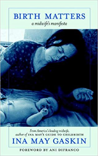 Birth Matters: how what we don't know about nature, bodies, and surgery can hurt us  kindle  and paperback by ina may gaskin