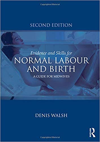 Normal labor and birth - a guide for midwives  Kindle  and paperback by Denis Walsh