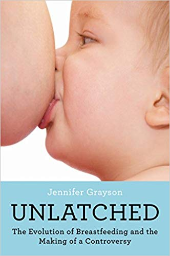 unlatched: the evolution of breastfeeding and the making of a controversy  Kindle  and paperback by Jennifer Grayson