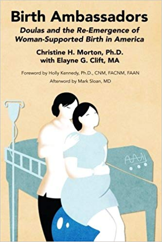 Birth ambassadors:  Doulas and the re-emergence of woman-supported birth in america   Kindle  and paperback  by  Christine H. Morton & Elayne Clift