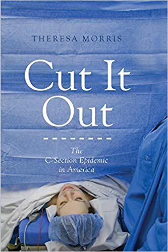 Cut it Out -  the C-section epidemic in America   Kindle , paperback and hardcover By Theresa Morris