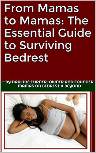 From mamas to mamas:  the essential guide to surviving bedrest  Kindle only  by Darline turner