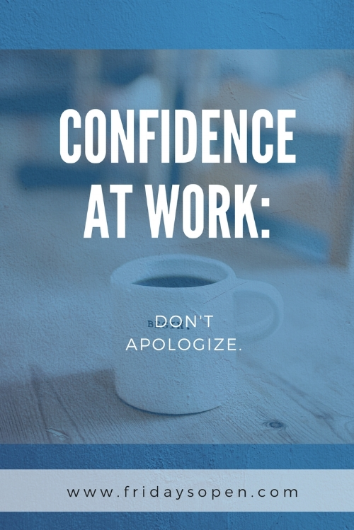 Confidence at Work: No Apologies