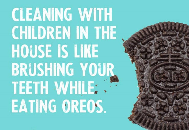 Cleaning-with-children-in-the-house-is-like-brushing-your-teeth-while-eating-oreos[1].jpg
