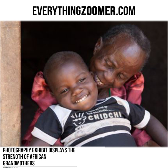 Everything Zoomer - May 2017Photography exhibit displays the strength of African grandmothers