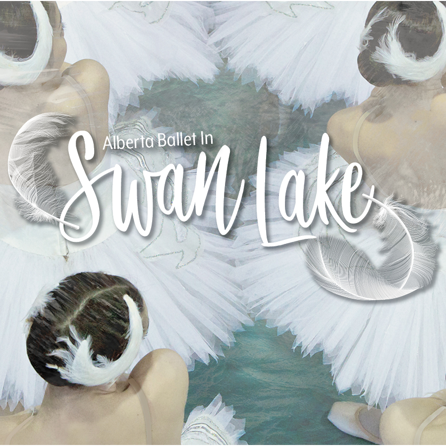 MAY 2020  Alberta Ballet's   Swan Lake      LEARN MORE