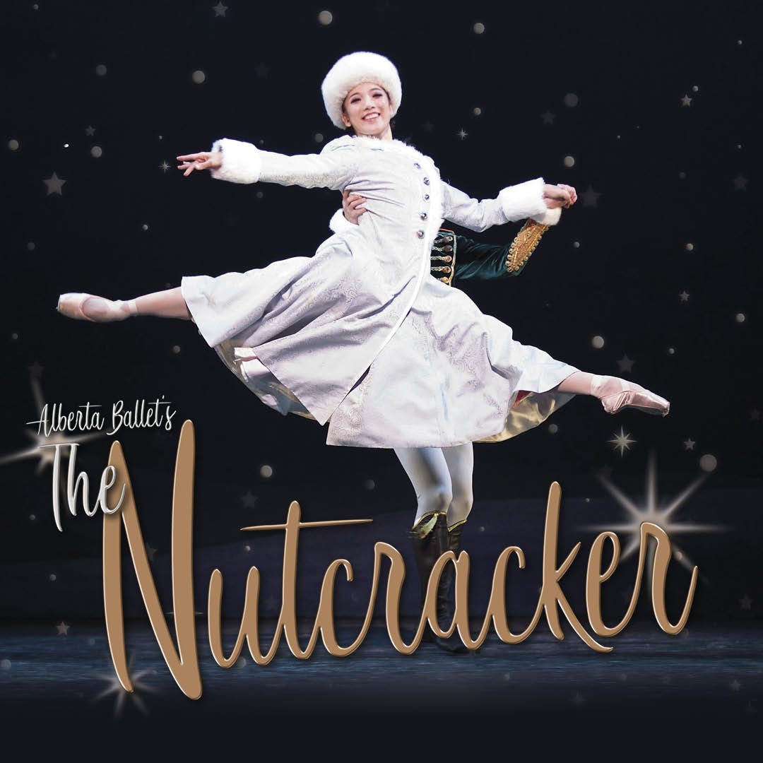 DECEMBER 2019  Alberta Ballet's   The Nutcracker      LEARN MORE
