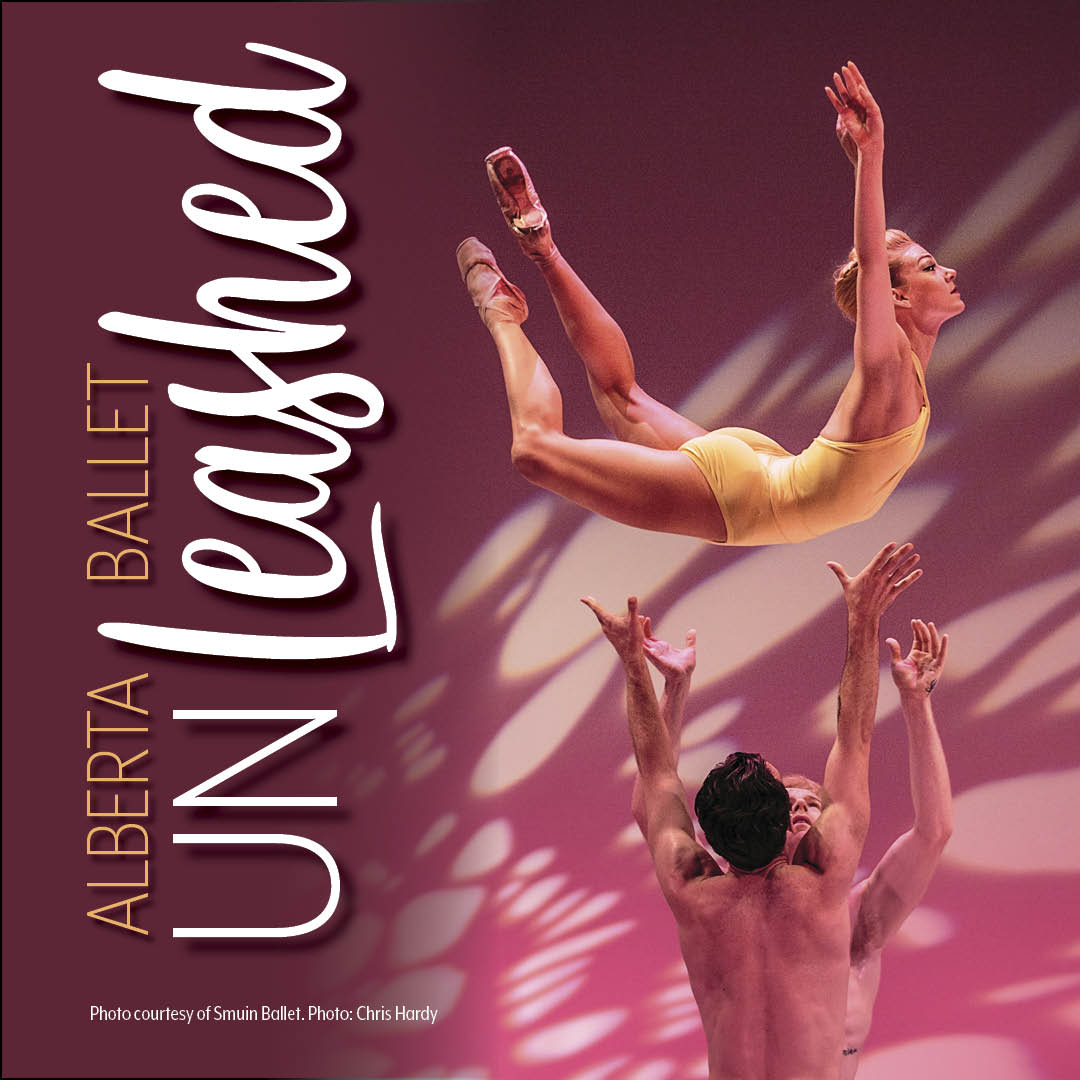 FEBRUARY 2020  Alberta Ballet   Unleashed      LEARN MORE