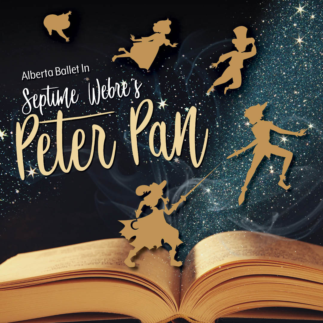 MARCH 2020  Alberta Ballet in  Septime Webre's  Peter Pan      LEARN MORE