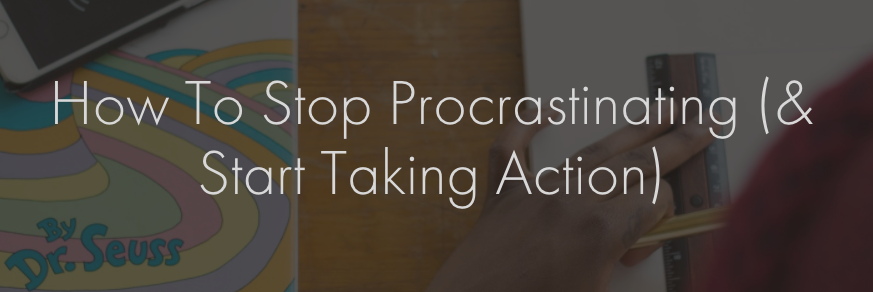how to stop procrastinating and start taking action