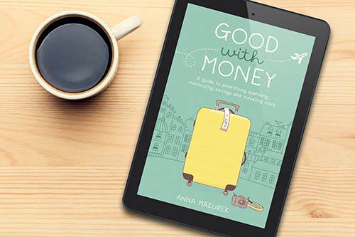 Read Anna's book   Good with Money   for more ideas on how to save for what really matters to you.