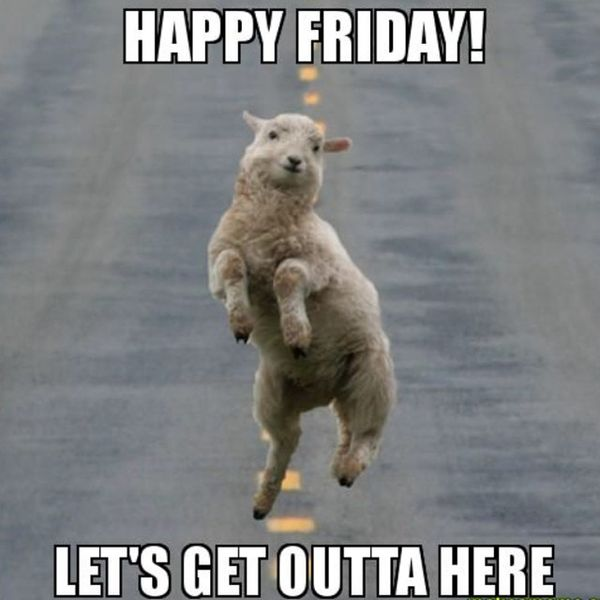 Happy-friday-lets-get-outta-here.jpg