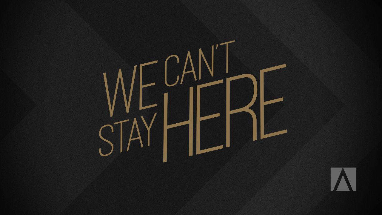 We Can't Stay Here - Febuary 2016