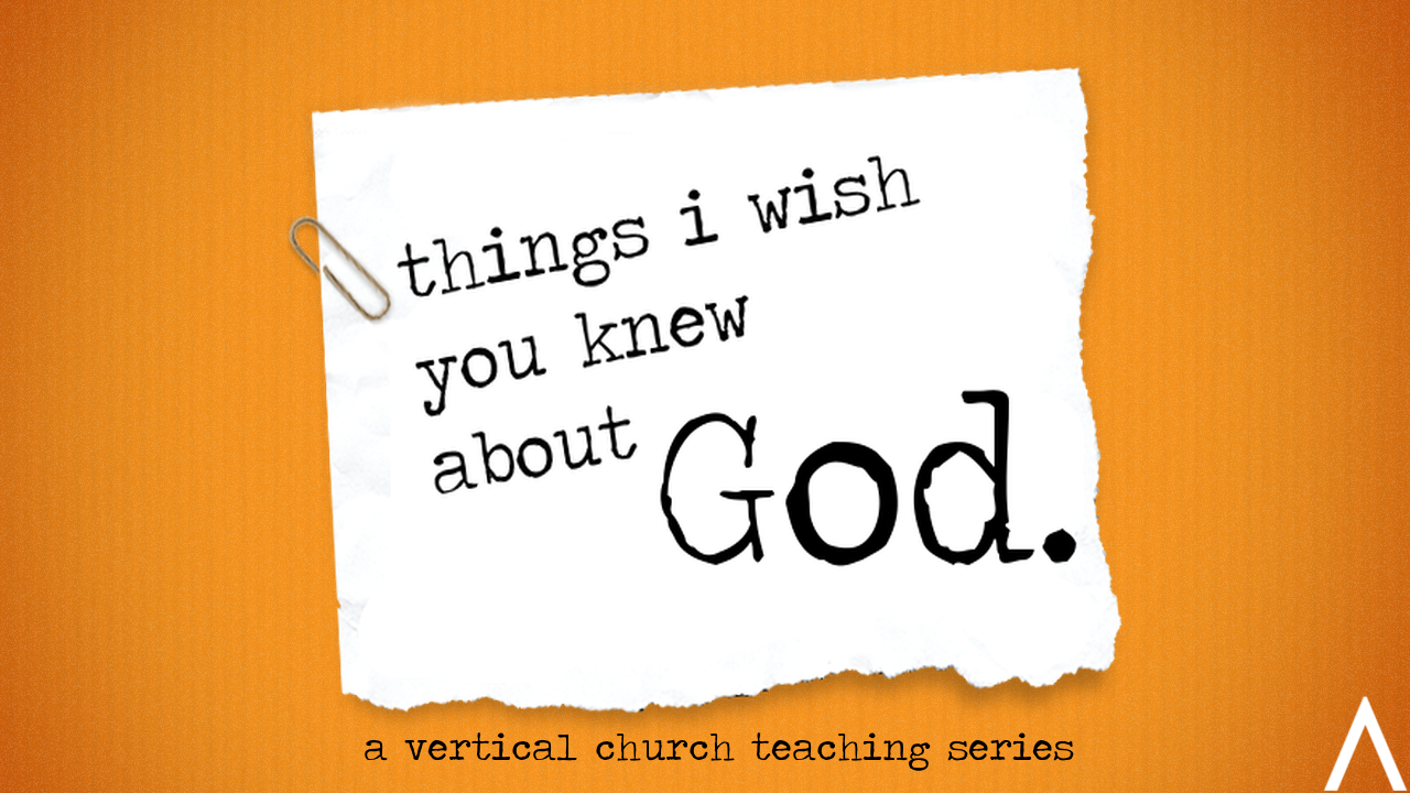 Things I Wish you Knew About God - September 2016