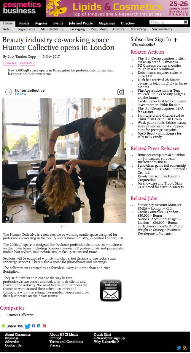 """Cosmetics Business  - November 2017   FINANCE /  BEAUTY INDUSTRY CO-WORKING SPACE HUNTER COLLECTIVE OPENS IN LONDON   """"Sections will be equipped with styling chairs, hot desks, storage lockers and concierge services. There's also space for photoshoots and meetings."""""""