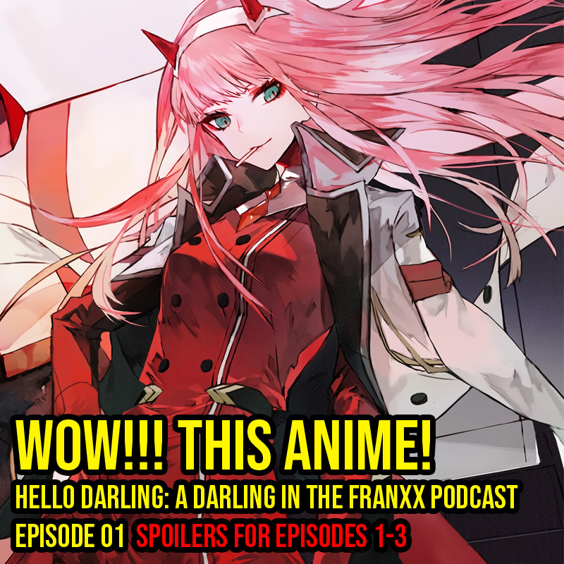 Hello Darling | A Darling in the Franxx Podcast | Episode 01 - Wow!!! This Anime!   Welcome to our first episode of Darling in the Franxx, where I (Vincent) discuss nothing but Darling in the Franxx.  Who's ready to joy puke their faces off with me?!
