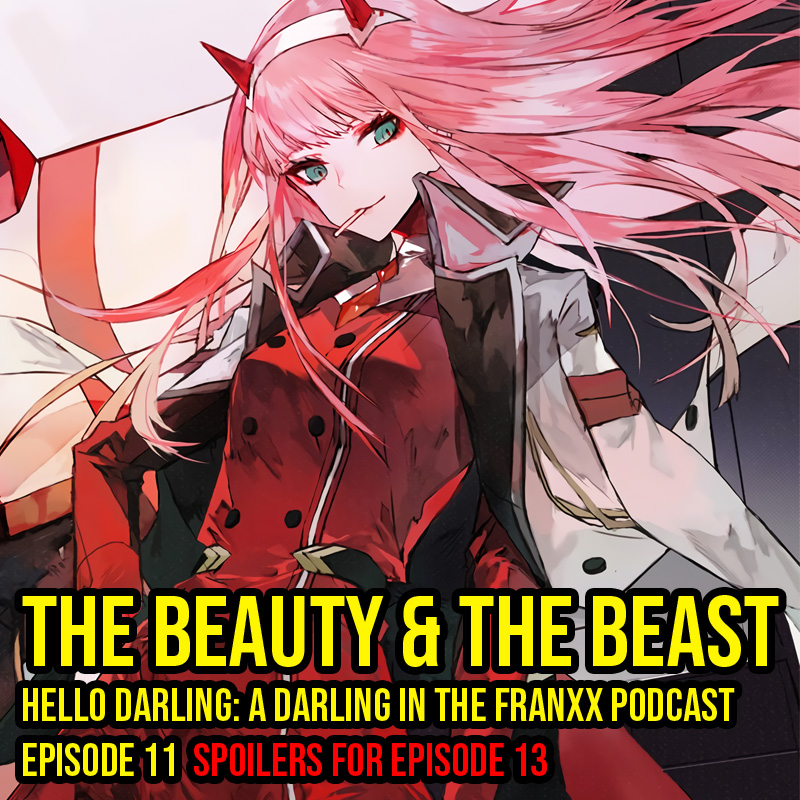 Hello Darling | A Darling in the Franxx Podcast | Episode 11 - The Beauty & The Beast   It's hard being different. We learn more about Zero Two and what monsters really are.  A super deep episode and definitely a highlight in the series!