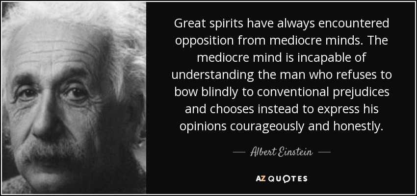 quote-great-spirits-have-always-encountered-opposition-from-mediocre-minds-the-mediocre-mind-albert-einstein-46-41-72.jpg