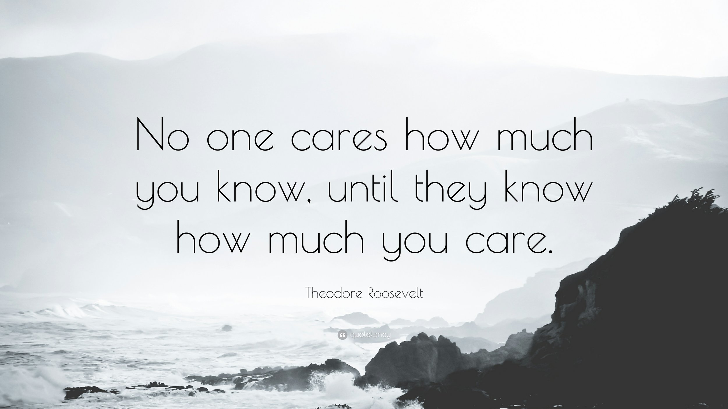 7205-Theodore-Roosevelt-Quote-No-one-cares-how-much-you-know-until-they.jpg