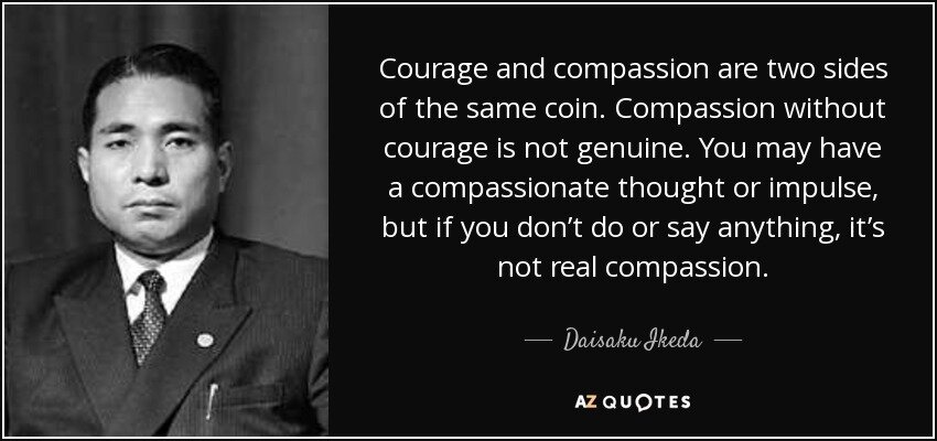 quote-courage-and-compassion-are-two-sides-of-the-same-coin-compassion-without-courage-is-daisaku-ikeda-85-96-45.jpg