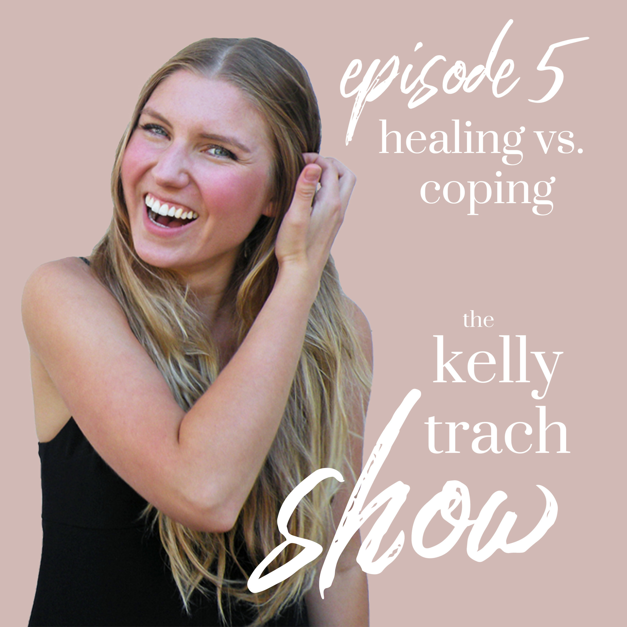 5 - Healing vs. Coping - The Kelly Trach Show.jpg