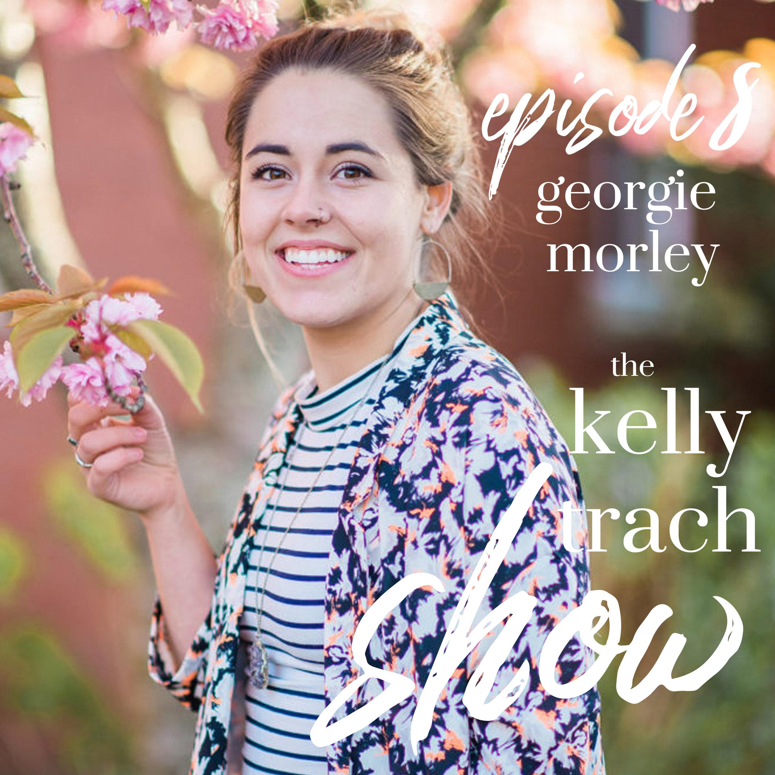 8 - Georgie Morley - The Kelly Trach Show Podcast.jpg