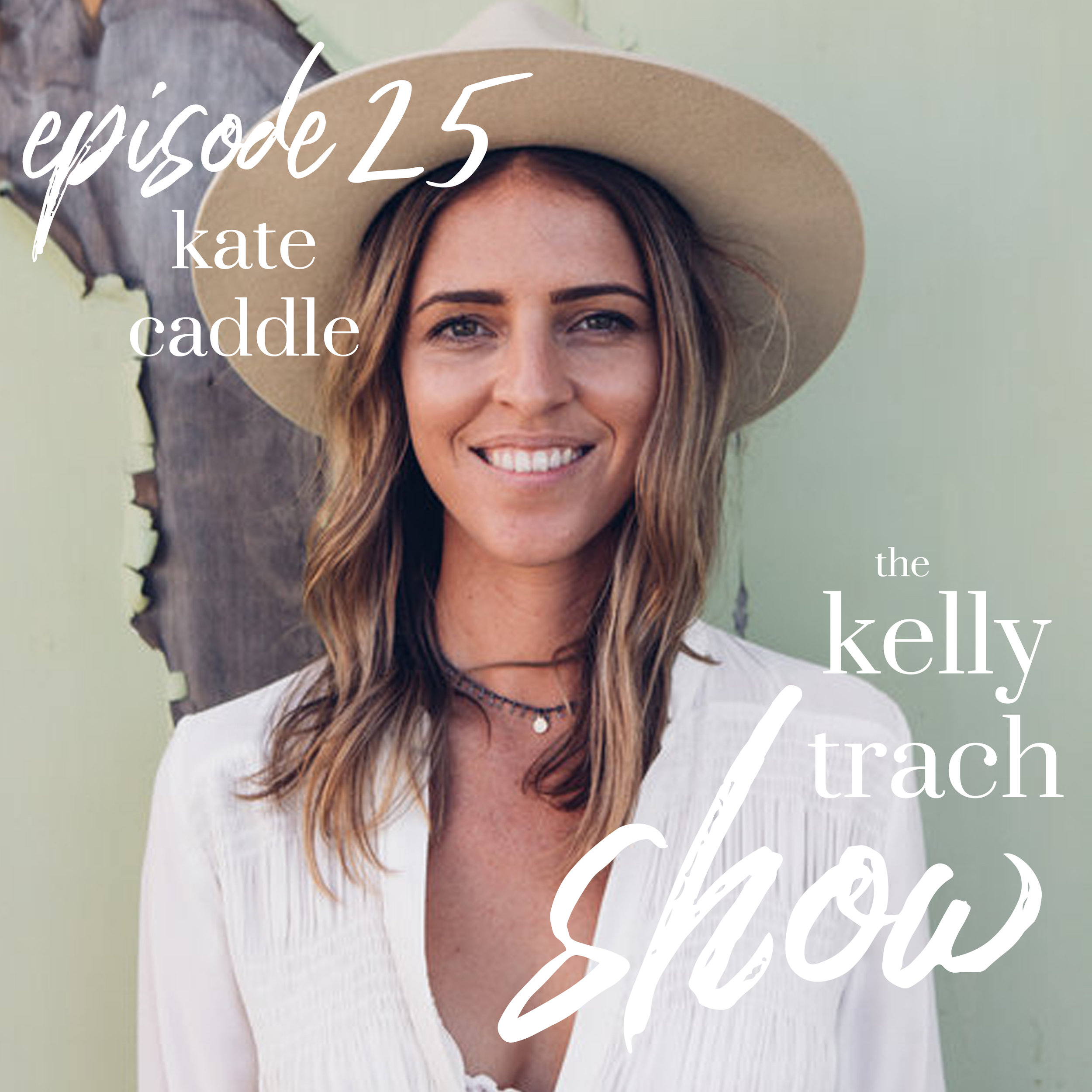 25 - Kate Caddle - The Kelly Trach Show.jpg