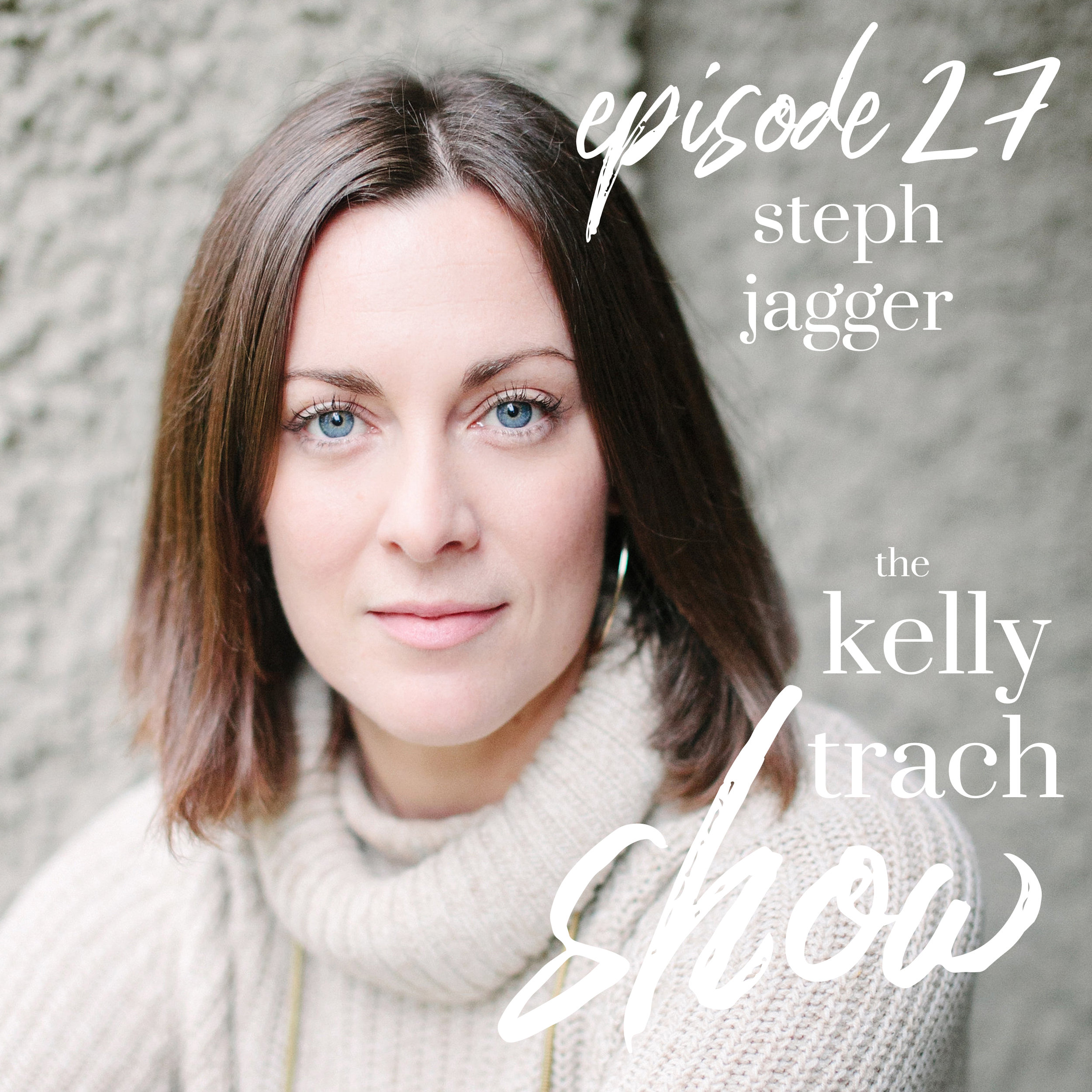 27 - Steph Jagger - The Kelly Trach Show.jpg