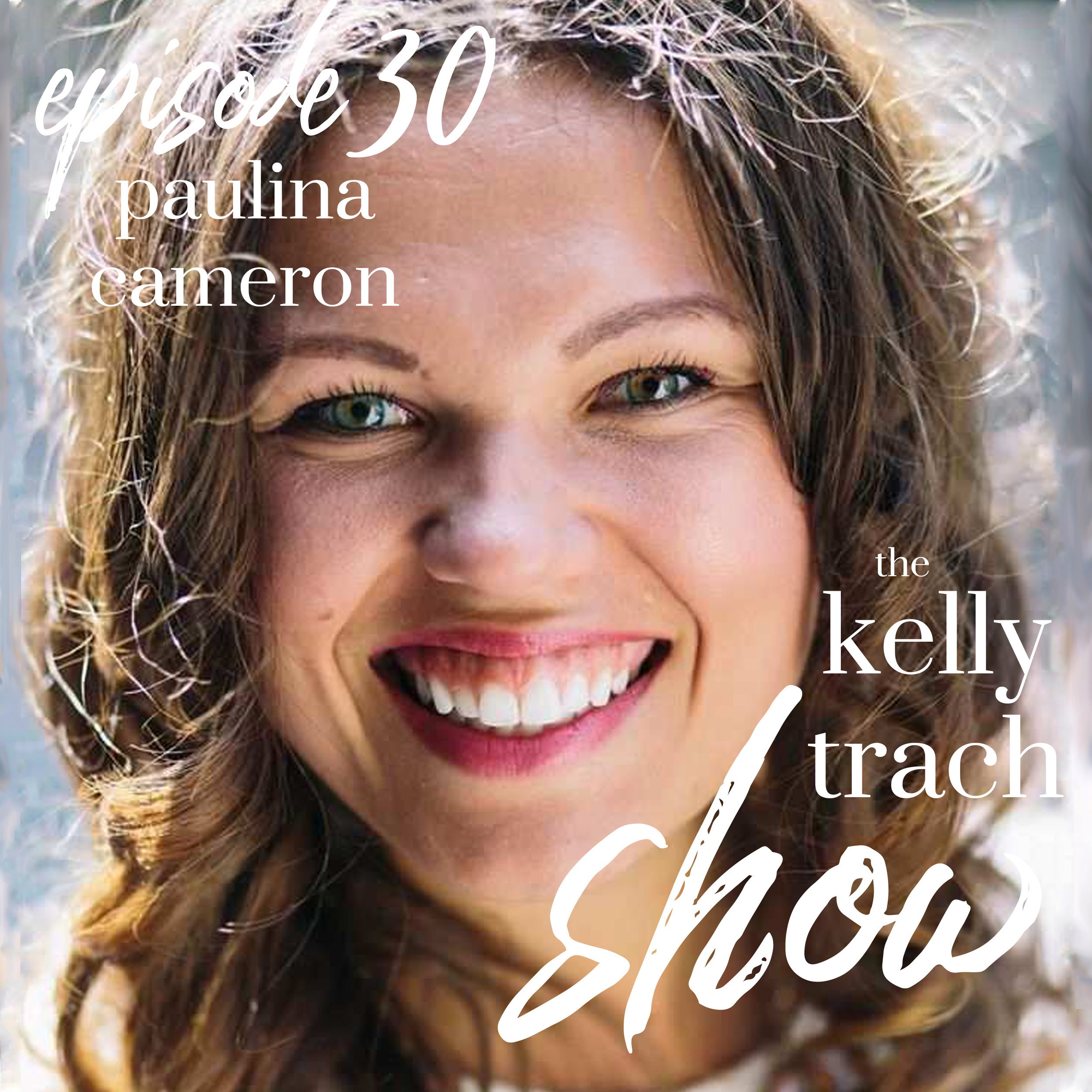 30 - Paulina Cameron - The Kelly Trach Show.jpg