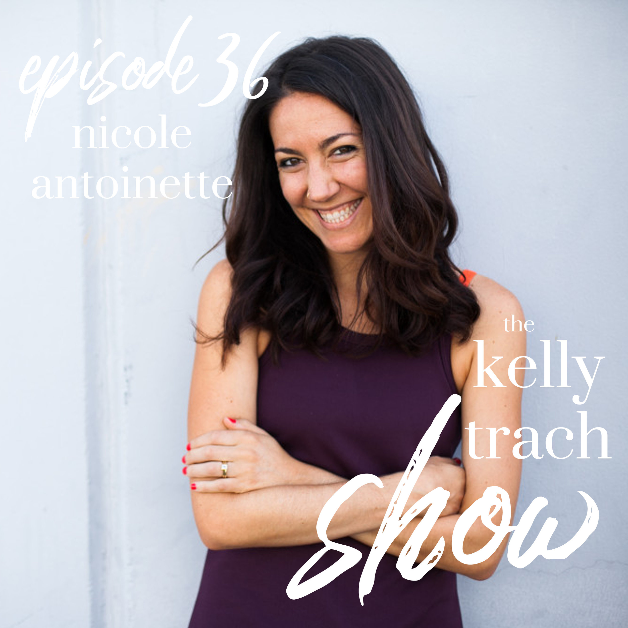 36 - Nicole Antoinette - The Kelly Trach Show.jpg