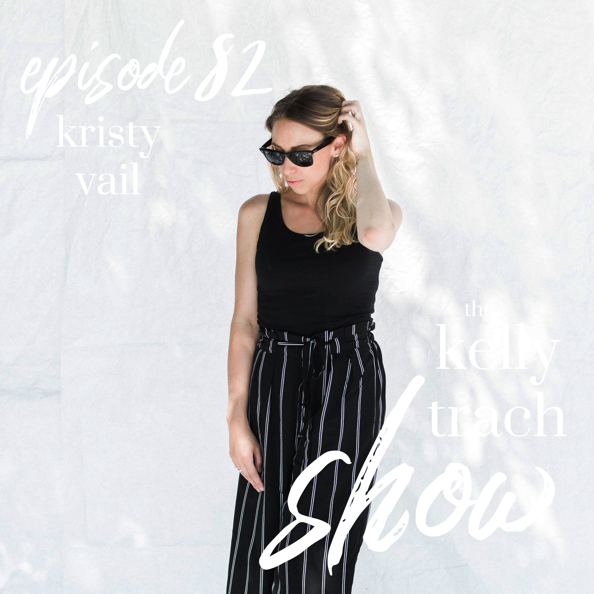 82 - KT Q&A with Kristy Vail - The Kelly Trach Show Podcast.jpg