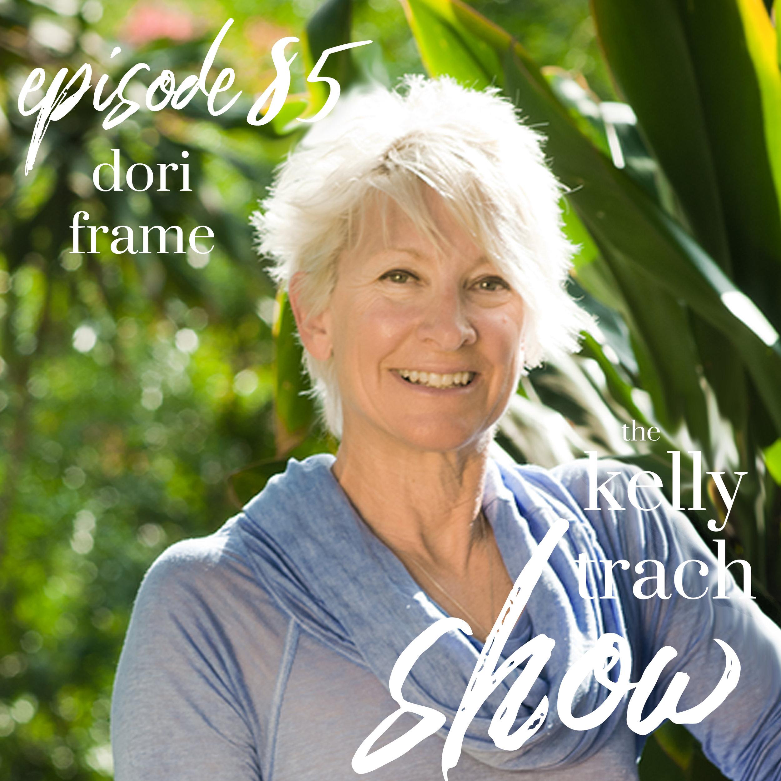 85 - Dori Frame - The Kelly Trach Show Podcast.jpg