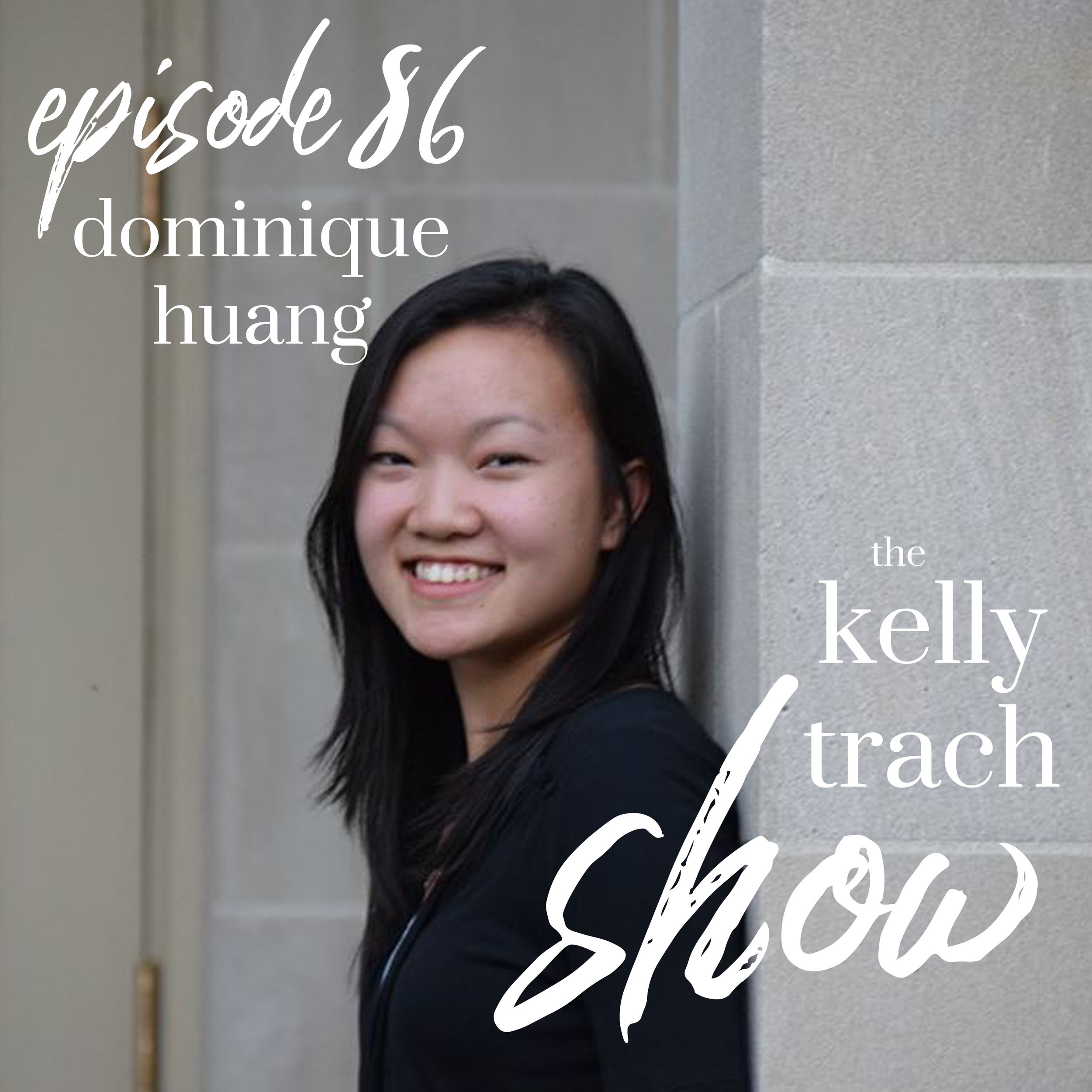 86 - Dominique Huang - The Kelly Trach Show Podcast.jpg