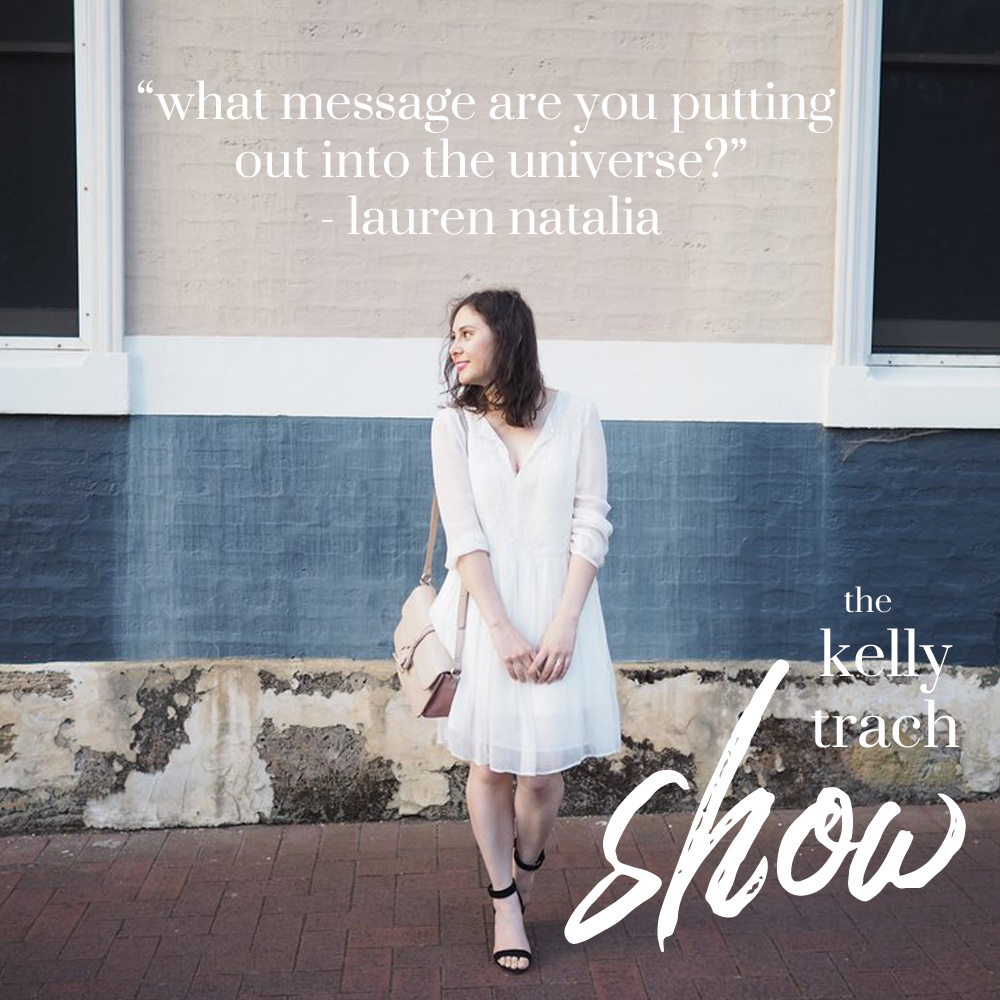 92 - Lauren Natalia Quote - The Kelly Trach Show Podcast.jpg