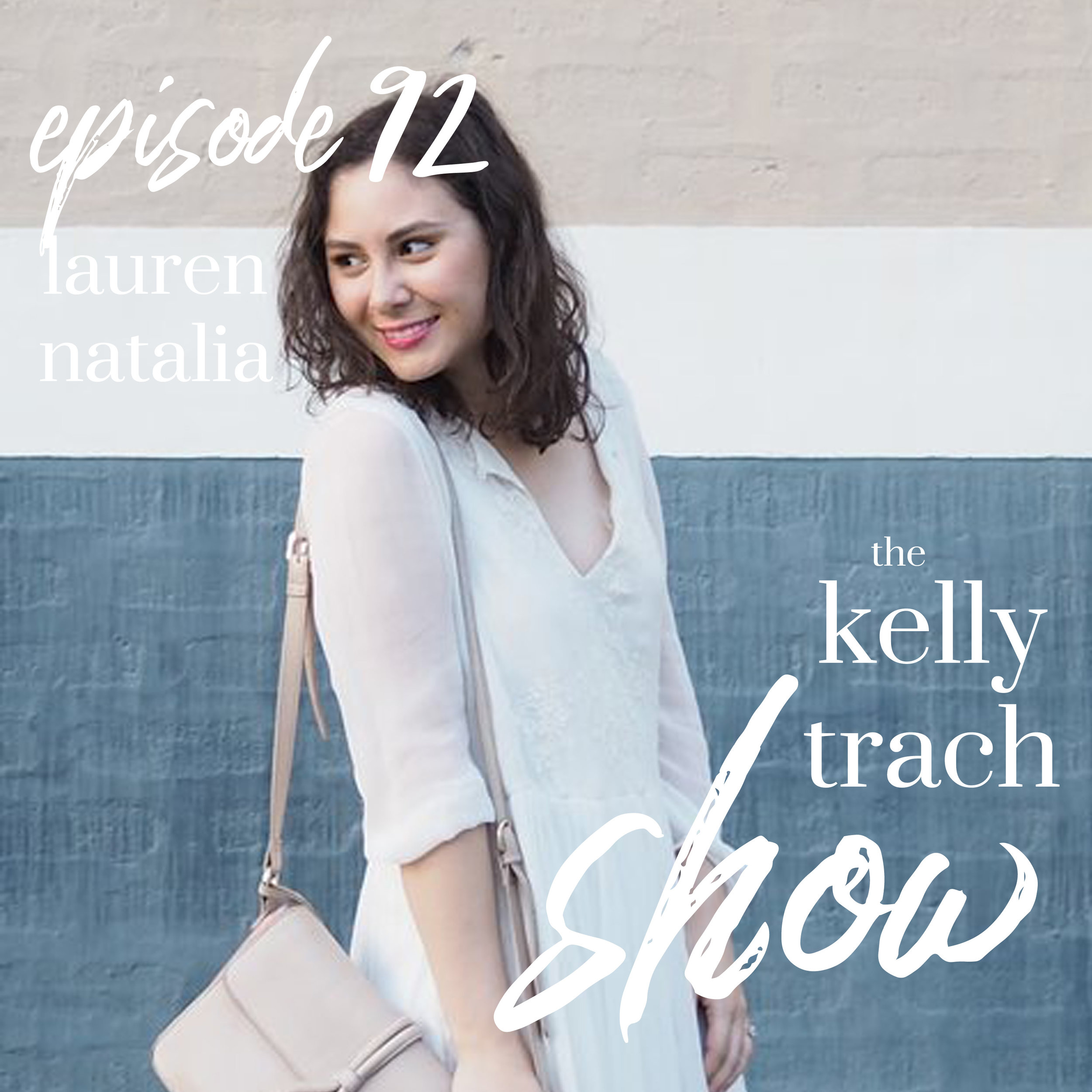 92 -- Lauren Natalia - The Kelly Trach Show Podcast.jpg