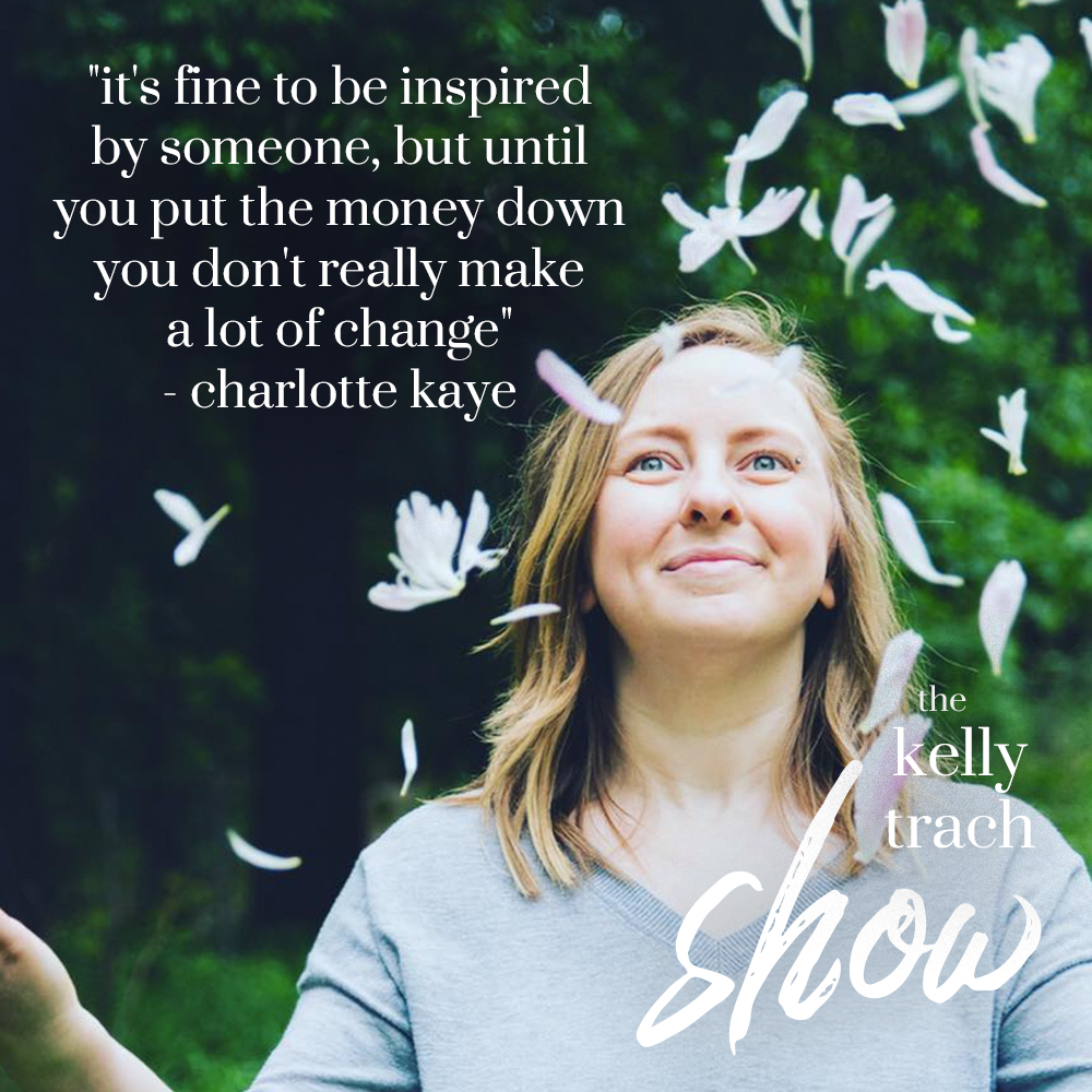 115 How Charlotte Kaye Quit Her Full-Time Job in 6 Months with Your Conscious Empire The Kelly Trach Show Podcast Lifestyle.jpg