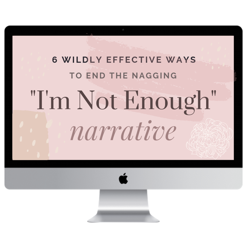 """Six Wildly Effective Ways to End the Nagging """"I'm Not Enough"""" Narrative.png"""