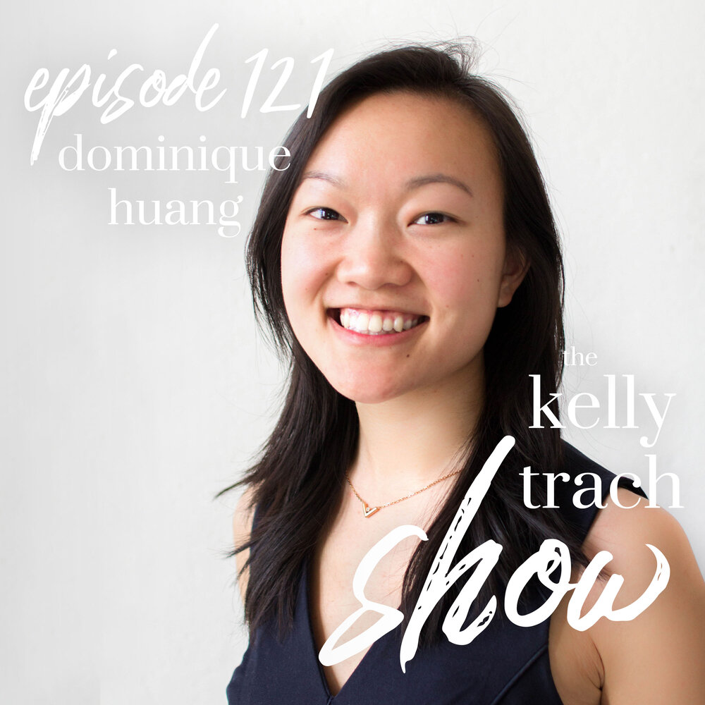 121 Dominique Huang How Dominique Huang Launched Her Biz after College The Kelly Trach Show Podcast.jpg