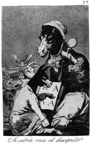 Francisco de Goya (c. 1797)   The Pupil Knows More (Se sabrá mas el discipulo)  Plate 37 of 80 in the  Los Caprichos  series. Etching aquatint.
