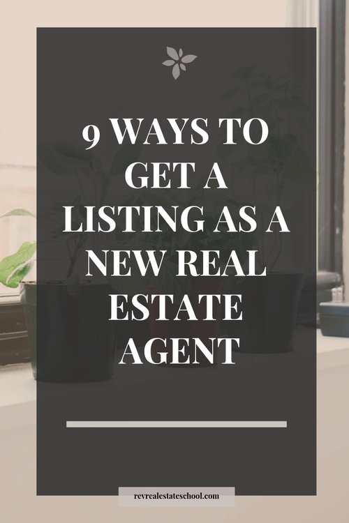 9 Ways To Get A Listing As A New Real Estate Agent Rev Real Estate School