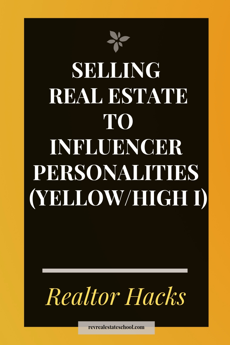 Selling Real Estate to Influencer Personalities (Yellow/High I)