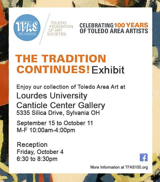Toledo Federation of Art Societies (TFAS) celebrates selections from their historic Toledo Area Art Collection by holding an exhibit at Lourdes University Canticle Center Gallery in Sylvania. The exhibit, titled  The Tradition Continues , features works purchased by the organization, dating back to 1949 up to 2013 and is open to the public from September 15 through October 11, Monday to Friday from 10am to 4pm. The exhibit reception is on Friday, October 4, from 6:30pm – 8:30pm and features an announcement of a new juried exhibit coming in 2020, light refreshments and door prizes.