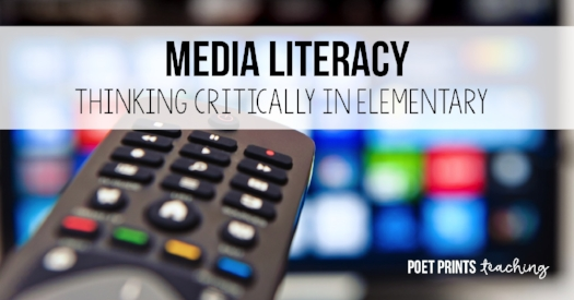 Media literacy and critical thinking in elementary - a blog post by Poet Prints Teaching