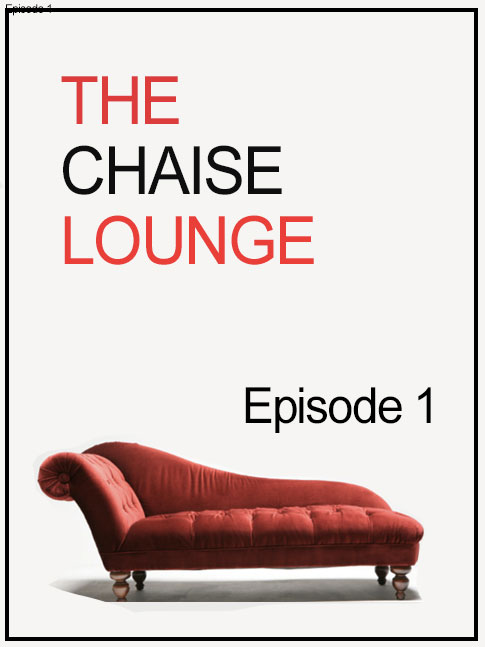 The Chaise Lounge Ep 1