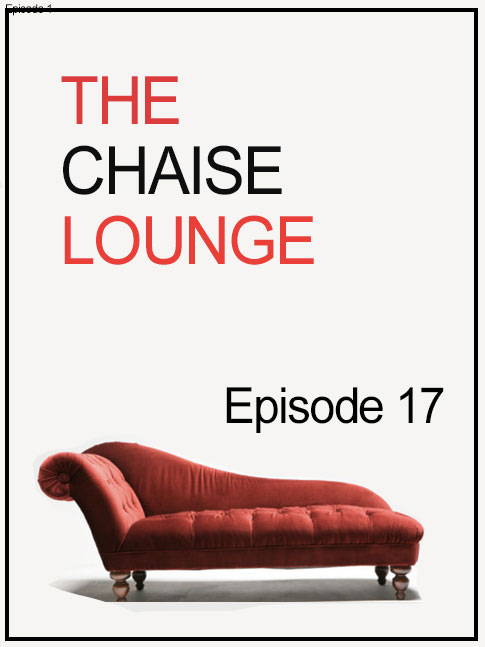 The Chaise Lounge Ep 17