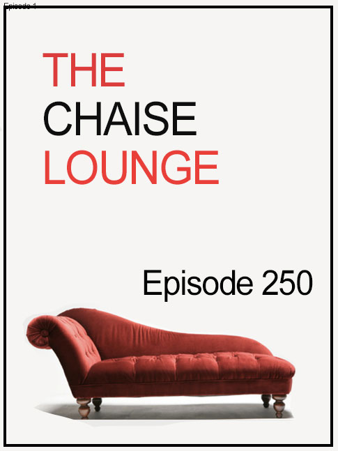 The Chaise Lounge Ep 250
