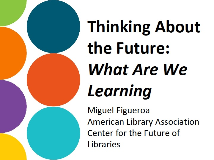 February 16, 2017  We welcomed Miguel Figueroa from the Center for the Future of Libraries. Miguel talked about the Center's mission, initiatives, and how libraries' values determine which trends will be relevant for us.  Read more...