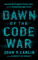 Dawn of the Code War by John P. Carlin & Garett M. Graff