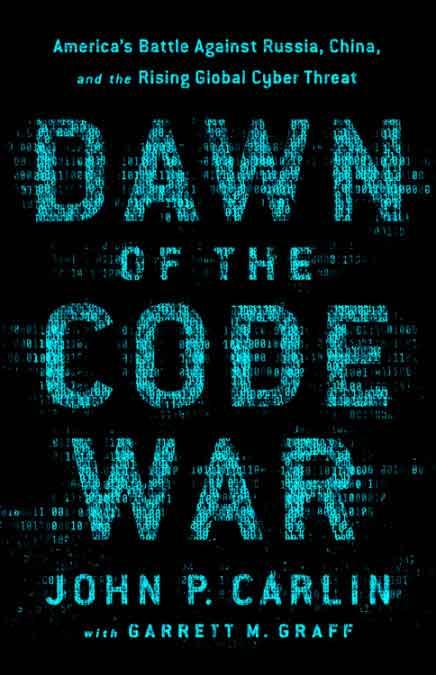 Dawn of the Code War - Cover - by John P. Carlin & Garrett M. Graff - Public Affairs Books