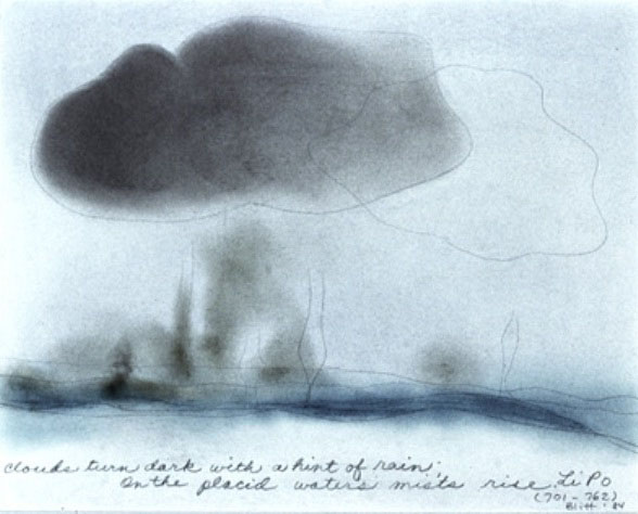 Li Po #5  1984, pastel on paper, 16x20in   Clouds turn dark with a hint of rain; On the placid waters.
